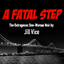 A Fatal Step - The Outrageous One-Woman Noir by Jill Vice